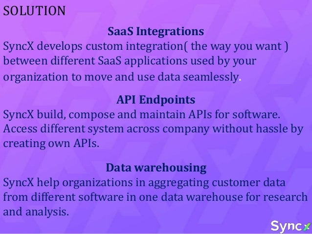 SaaS Integration •SyncX provides SaaS integration solutions implemented using micro services and server less architecture ...