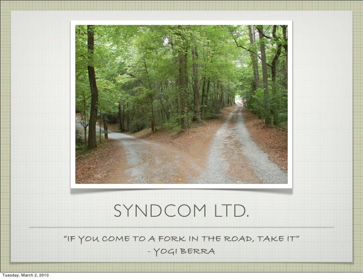 "SYNDCOM LTD.                          ""IF YOU COME TO A FORK IN THE ROAD, TAKE IT""                                        ..."