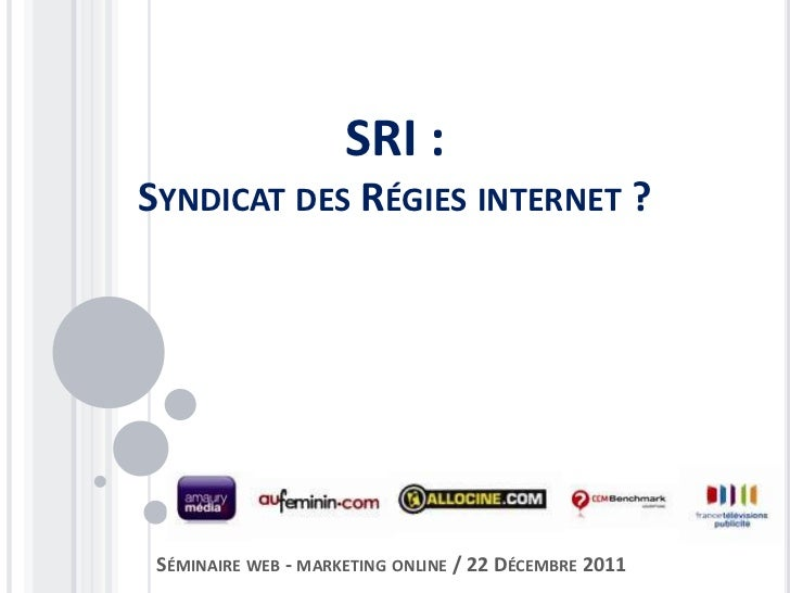 SRI :SYNDICAT DES RÉGIES INTERNET ? SÉMINAIRE WEB - MARKETING ONLINE / 22 DÉCEMBRE 2011
