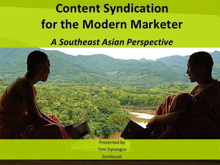 Content Syndication for the Modern MarketerA Southeast Asian Perspective<br />Presented by<br />Timi Siytangco<br />Syndac...