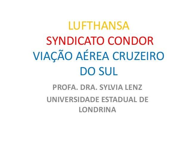 LUFTHANSA SYNDICATO CONDOR VIAÇÃO AÉREA CRUZEIRO DO SUL PROFA. DRA. SYLVIA LENZ UNIVERSIDADE ESTADUAL DE LONDRINA