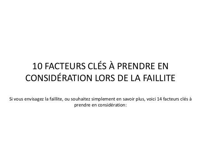 10 FACTEURS CLÉS À PRENDRE EN CONSIDÉRATION LORS DE LA FAILLITE Si vous envisagez la faillite, ou souhaitez simplement en ...