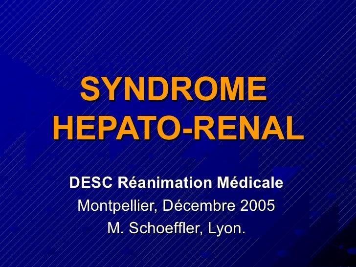 SYNDROMEHEPATO-RENALDESC Réanimation Médicale Montpellier, Décembre 2005    M. Schoeffler, Lyon.