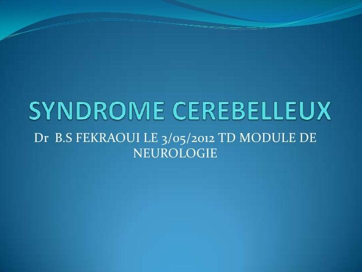 Dr B.S FEKRAOUI LE 3/05/2012 TD MODULE DE              NEUROLOGIE