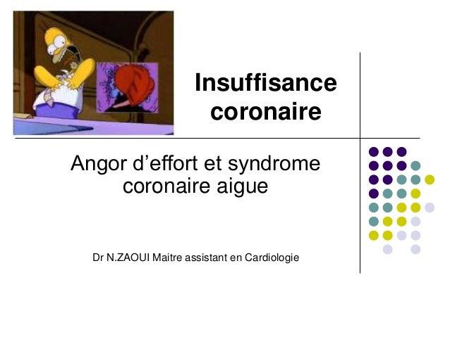 Insuffisance coronaire Angor d'effort et syndrome coronaire aigue Dr N.ZAOUI Maitre assistant en Cardiologie