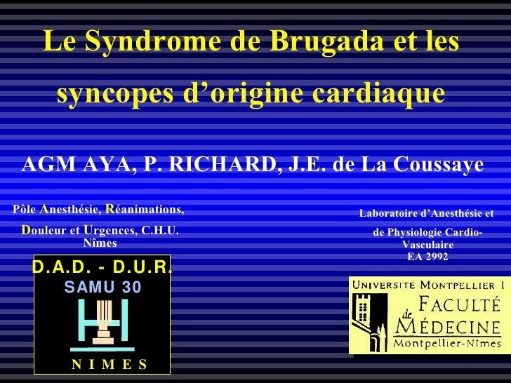 Le Syndrome de Brugada et les syncopes d'origine cardiaque Pôle  A nesthésie,  R éanimations,  D ouleur et  U rgences, C.H...