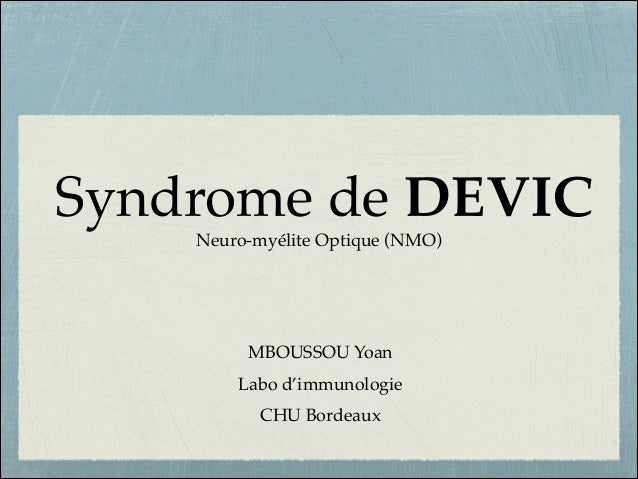 Syndrome de DEVIC Neuro-myélite Optique (NMO)  MBOUSSOU Yoan! Labo d'immunologie ! CHU Bordeaux