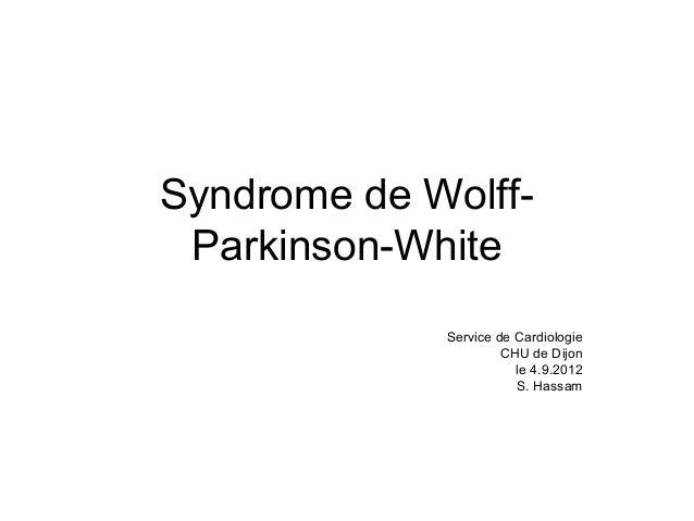 Syndrome de Wolff- Parkinson-White Service de Cardiologie CHU de Dijon le 4.9.2012 S. Hassam
