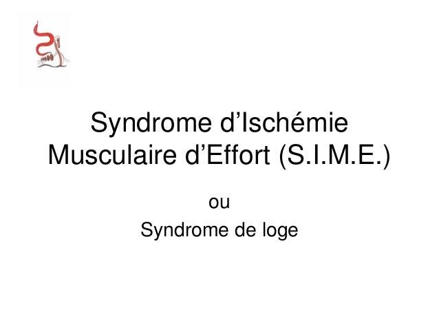 Syndrome d'Ischémie Musculaire d'Effort (S.I.M.E.) ou Syndrome de loge