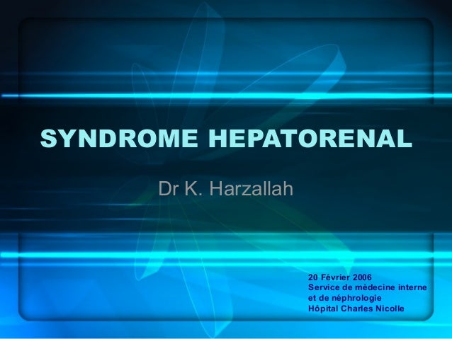 SYNDROME HEPATORENAL Dr K. Harzallah 20 Février 2006 Service de médecine interne et de néphrologie Hôpital Charles Nicolle