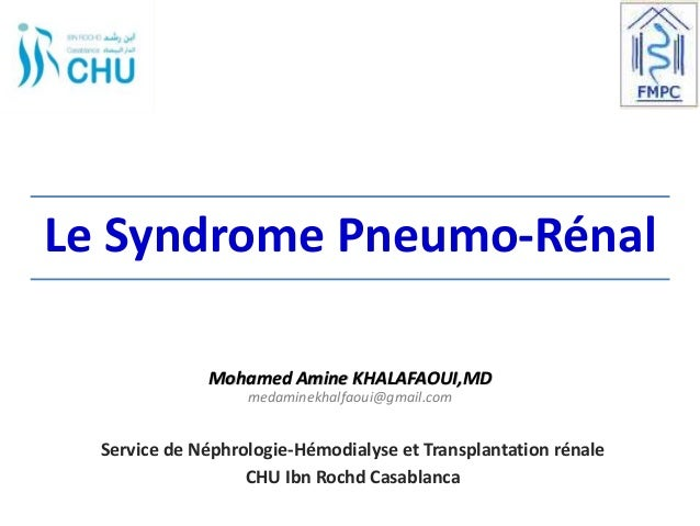 Le Syndrome Pneumo-Rénal Service de Néphrologie-Hémodialyse et Transplantation rénale CHU Ibn Rochd Casablanca Mohamed Ami...