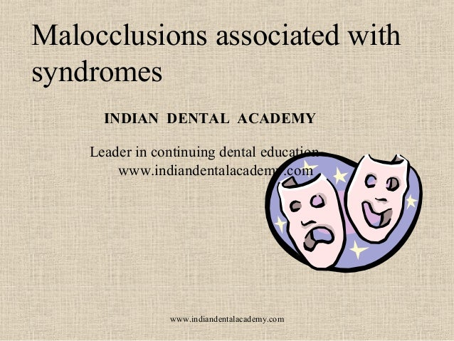 Malocclusions associated with syndromes www.indiandentalacademy.com INDIAN DENTAL ACADEMY Leader in continuing dental educ...