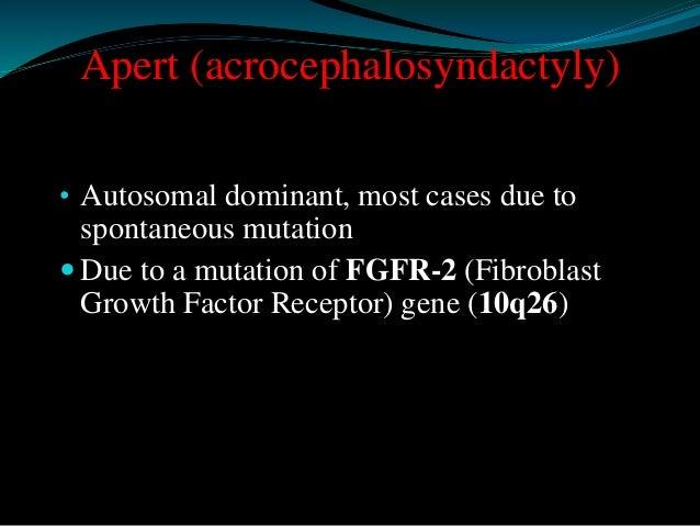 Apert Syndrome   Skin   Hyperhidrosis (common)   Cardiovascular (10%)   ASD, PDA, VSD, PS, Overriding aorta, CoA, Dext...