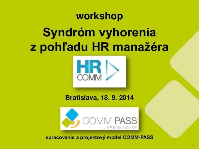 1  workshop  Syndróm vyhorenia  z pohľadu HR manažéra  Bratislava, 18. 9. 2014  spracovanie a projektový model COMM-PASS