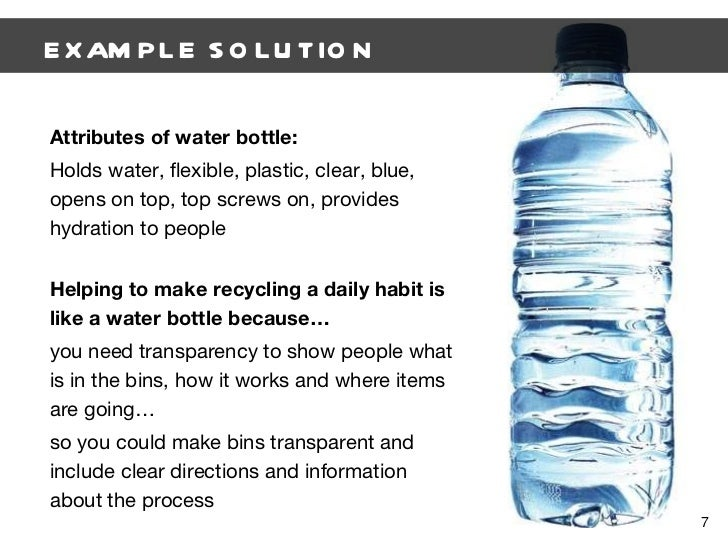 EXAMPLE SOLUTION Attributes of water bottle: Holds water, flexible, plastic, clear, blue, opens on top, top screws on, pro...