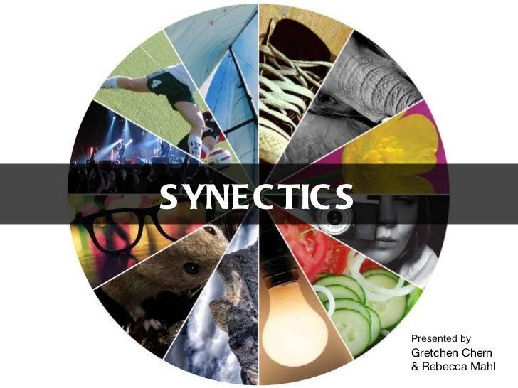 SYNECTICS Presented by Gretchen Chern & Rebecca Mahl