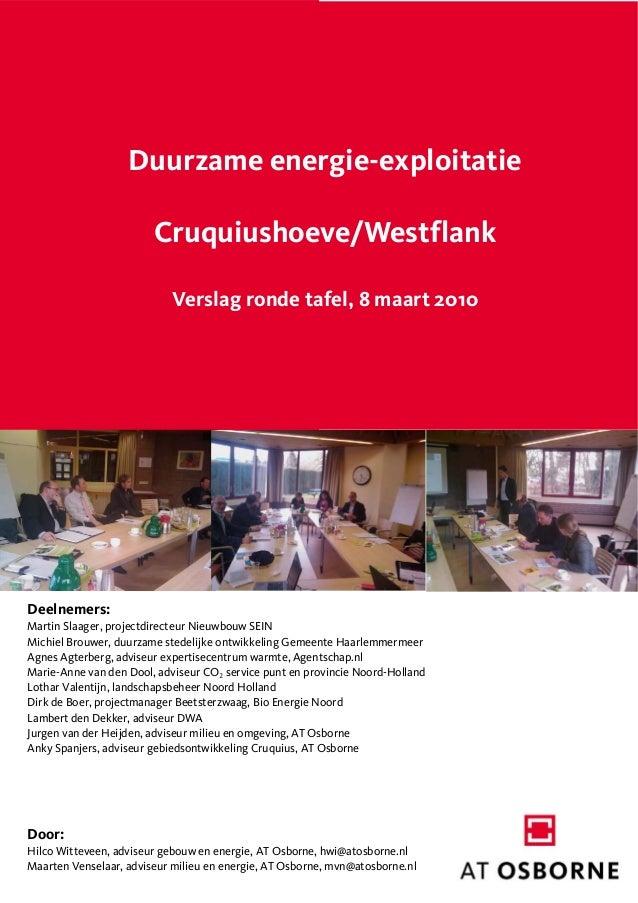 Duurzame energie-exploitatieCruquiushoeve/WestflankVerslag ronde tafel, 8 maart 2010Deelnemers:Martin Slaager, projectdire...