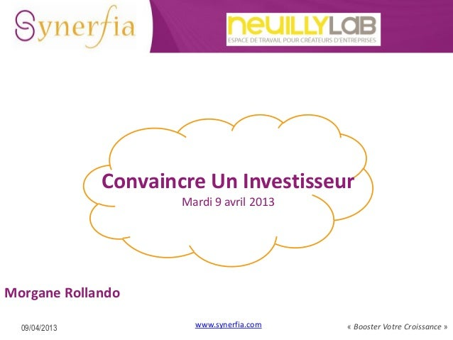 Gestion de la Trésorerie  Convaincre Un Investisseur Mardi 9 avril 2013  Morgane Rollando 09/04/2013  www.synerfia.com  « ...