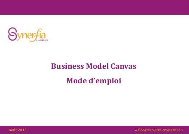 « Booster votre croissance »Août 2013 Business Model Canvas Mode d'emploi