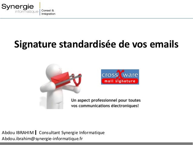 Signature standardisée de vos emails Abdou IBRAHIM Consultant Synergie Informatique Abdou.ibrahim@synergie-informatique.fr
