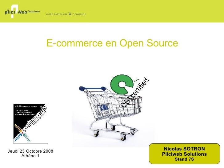 E-commerce en Open Source Nicolas SOTRON Pliciweb Solutions Stand 7S Jeudi 23 Octobre 2008 Athéna 1