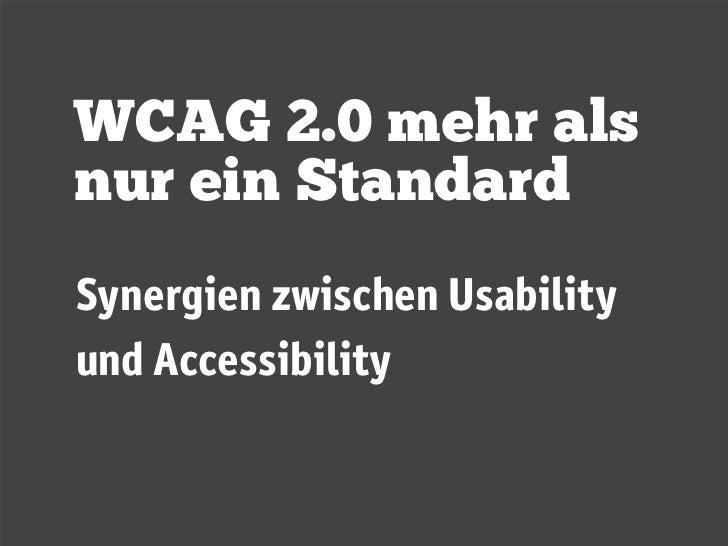 WCAG 2.0 mehr als nur ein Standard Synergien zwischen Usability und Accessibility