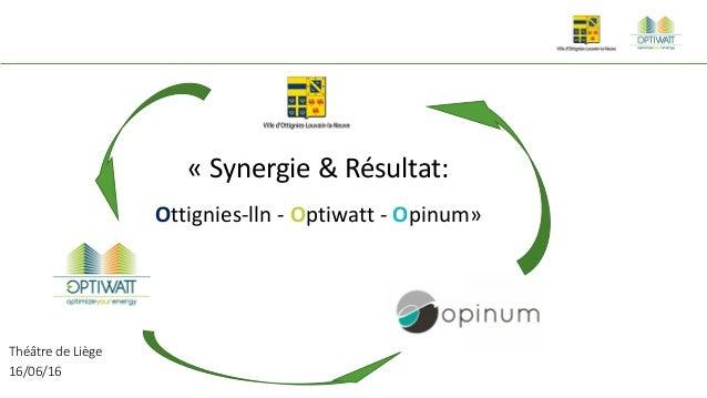 Click to edit Master Text Style « Synergie & Résultat: Ottignies-lln - Optiwatt - Opinum» Théâtre de Liège 16/06/16