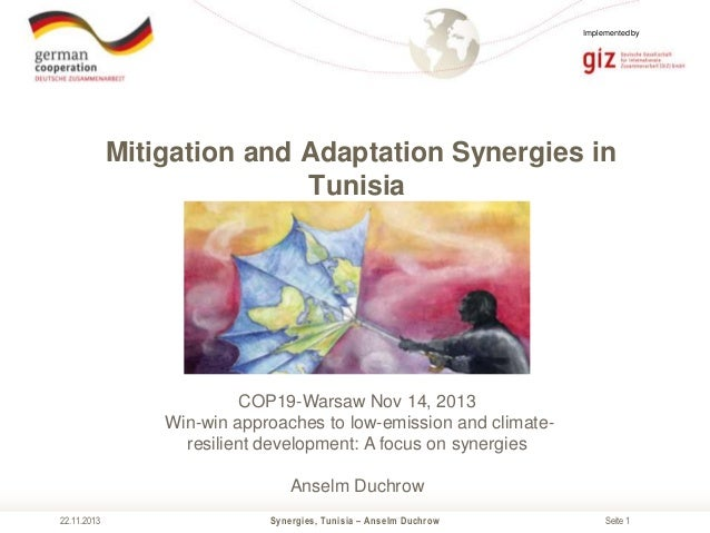 Implemented by  Mitigation and Adaptation Synergies in Tunisia  COP19-Warsaw Nov 14, 2013 Win-win approaches to low-emissi...