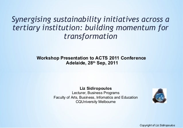 Synergising sustainability initiatives across a tertiary institution: building momentum for transformation Workshop Presen...