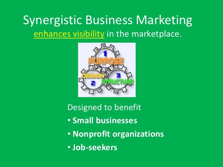 Synergistic Business Marketing enhances visibility in the marketplace.         Designed to benefit         • Small busines...