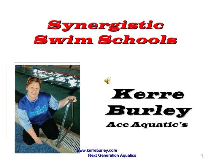 Synergistic Swim Schools Kerre Burley Ace Aquatic's  Ace Aquatics www.kerreburley.com  Next Generation Aquatics
