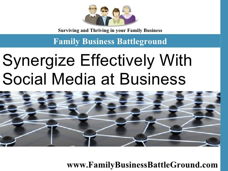 www.FamilyBusinessBattleGround.com   Synergize Effectively With Social Media at Business Place  Family Business Battlegrou...
