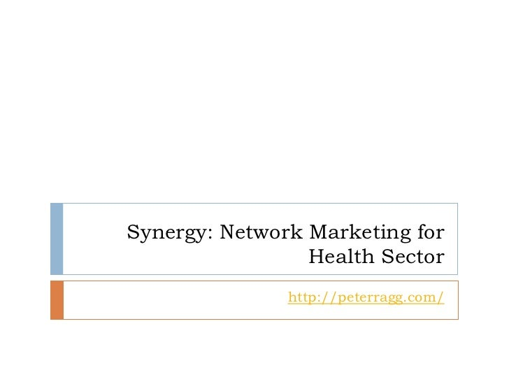 Synergy: Network Marketing for                 Health Sector               http://peterragg.com/
