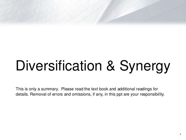 Diversification & SynergyThis is only a summary. Please read the text book and additional readings fordetails. Removal of ...