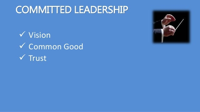 COMMITTED LEADERSHIP  Vision  Common Good  Trust