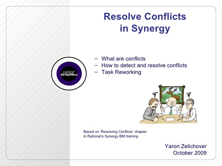 Resolve Conflicts in Synergy <ul><ul><li>What are conflicts </li></ul></ul><ul><ul><li>How to detect and resolve conflicts...