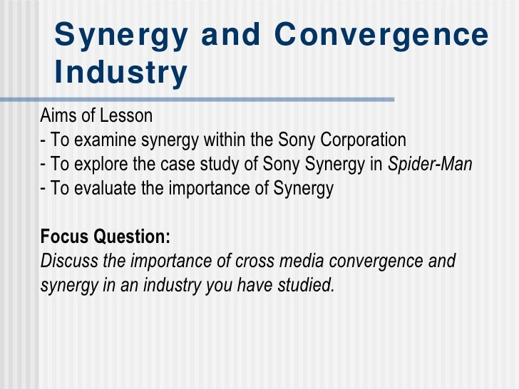 Synergy and Convergence Industry <ul><li>Aims of Lesson </li></ul><ul><li>- To examine synergy within the Sony Corporation...