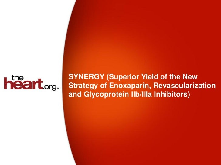 SYNERGY (Superior Yield of the NewStrategy of Enoxaparin, Revascularizationand Glycoprotein IIb/IIIa Inhibitors)