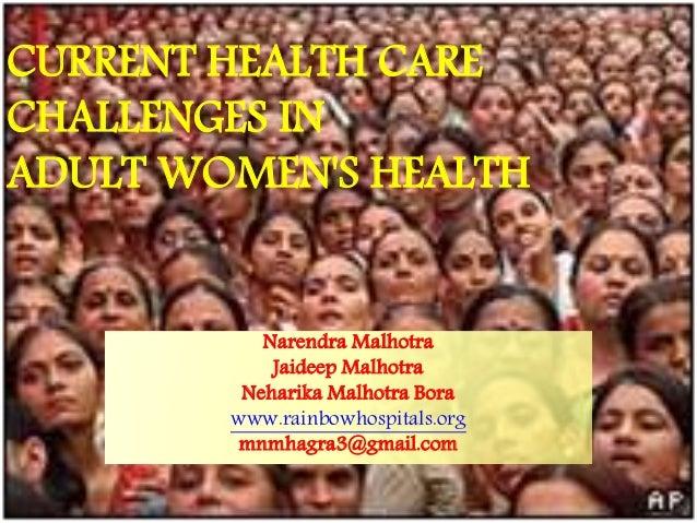 CURRENT HEALTH CARE CHALLENGES IN ADULT WOMEN'S HEALTH Narendra Malhotra Jaideep Malhotra Neharika Malhotra Bora www.rainb...