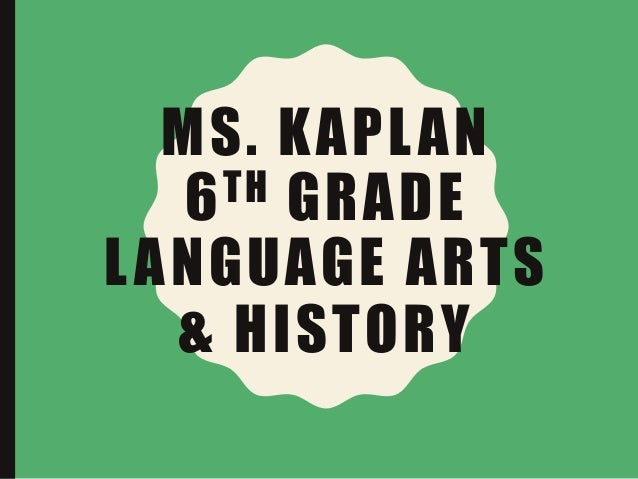 MS. KAPLAN 6TH GRADE LANGUAGE ARTS & HISTORY