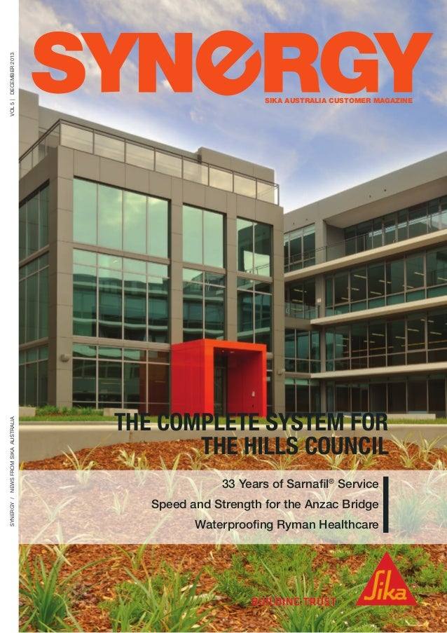 VOL 5 | DECEMBER 2013 Synergy / News from sika AUSTRALIA  SIKA AUSTRALIA CUSTOMER MAGAZINE  THE COMPLETE SYSTEM FOR THE HI...