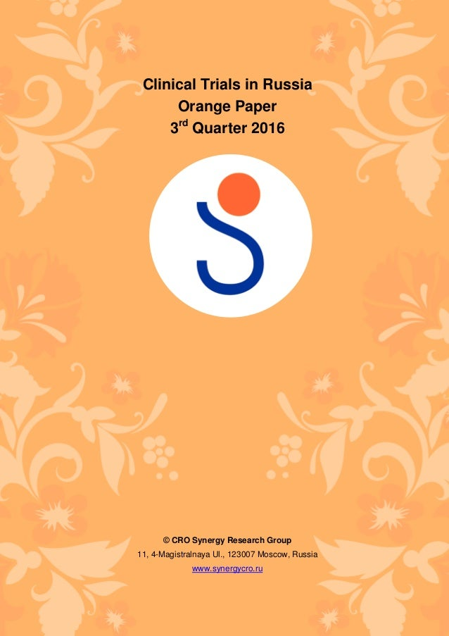 Clinical Trials in Russia Orange Paper 3rd Quarter 2016 © CRO Synergy Research Group 11, 4-Magistralnaya Ul., 123007 Mosco...