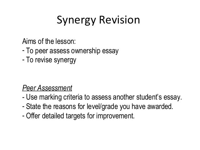Synergy Revision Aims of the lesson: - To peer assess ownership essay - To revise synergy Peer Assessment - Use marking cr...