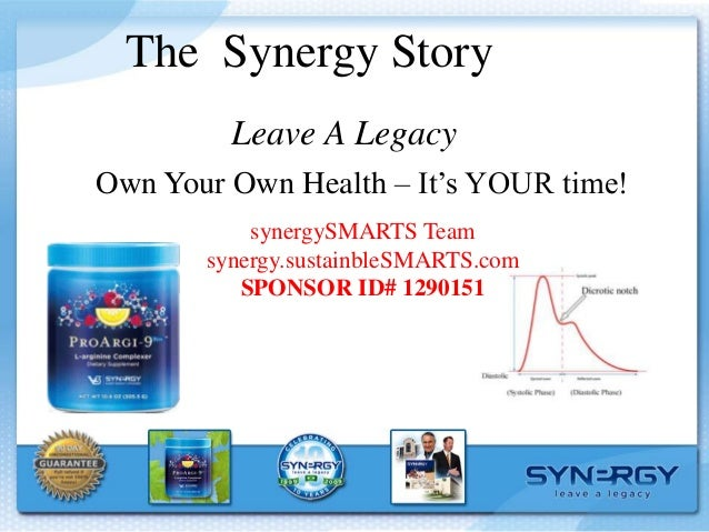 The Synergy StoryLeave A LegacyOwn Your Own Health – It's YOUR time!synergySMARTS Teamsynergy.sustainbleSMARTS.comSPONSOR ...