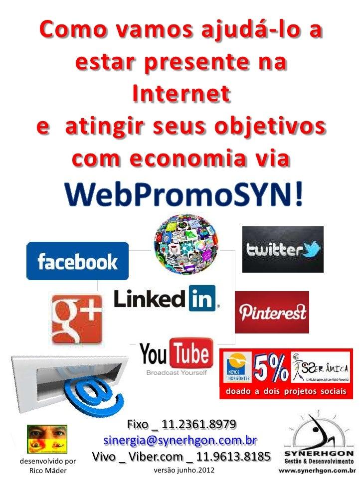 Como vamos ajudá-lo a       estar presente na            Internet    e atingir seus objetivos      com economia via       ...