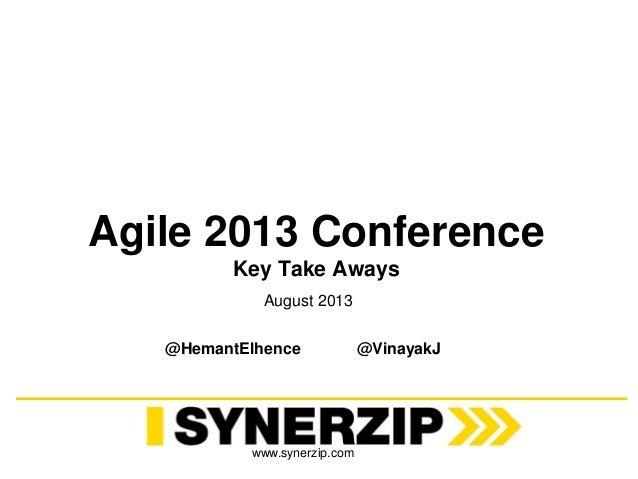 www.synerzip.com Agile 2013 Conference Key Take Aways August 2013 @HemantElhence @VinayakJ