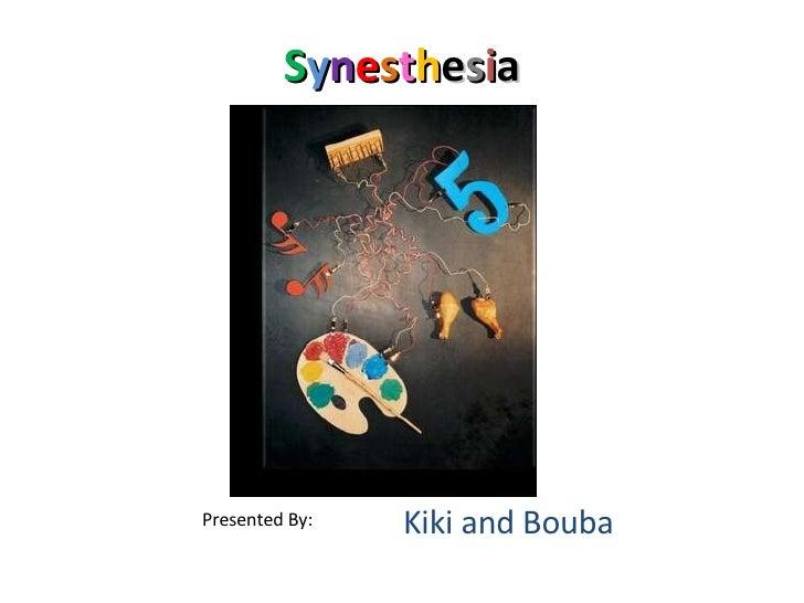 S y n e s t h e s i a Presented By: Kiki and Bouba