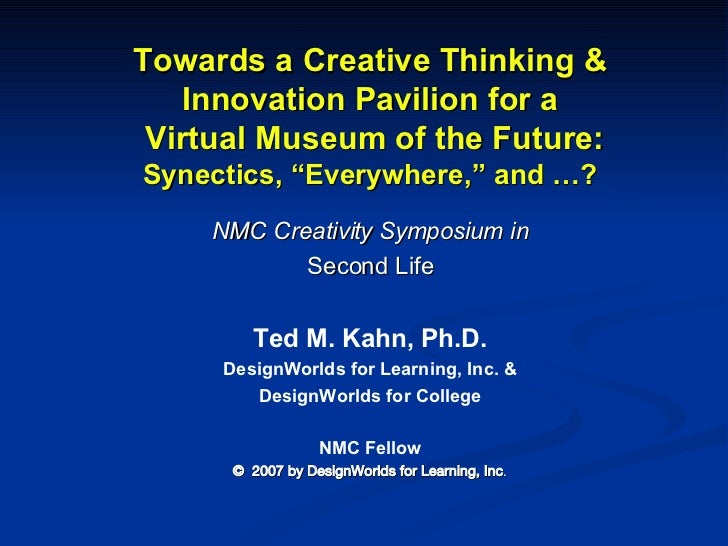 "Towards a Creative Thinking & Innovation Pavilion for a  Virtual Museum of the Future: Synectics, ""Everywhere,"" and …? NMC..."