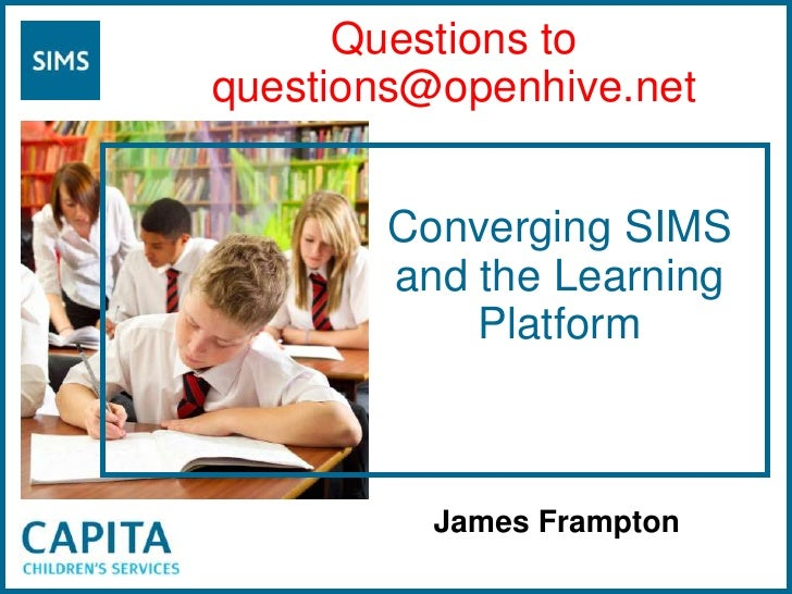 James Frampton<br />Questions to questions@openhive.net<br />Converging SIMS and the Learning Platform<br />
