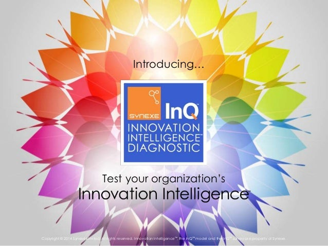 Copyright © 2014 Synexe Limited, All rights reserved. Innovation Intelligence™, the InQ™ model and the InQ™ survey are pro...